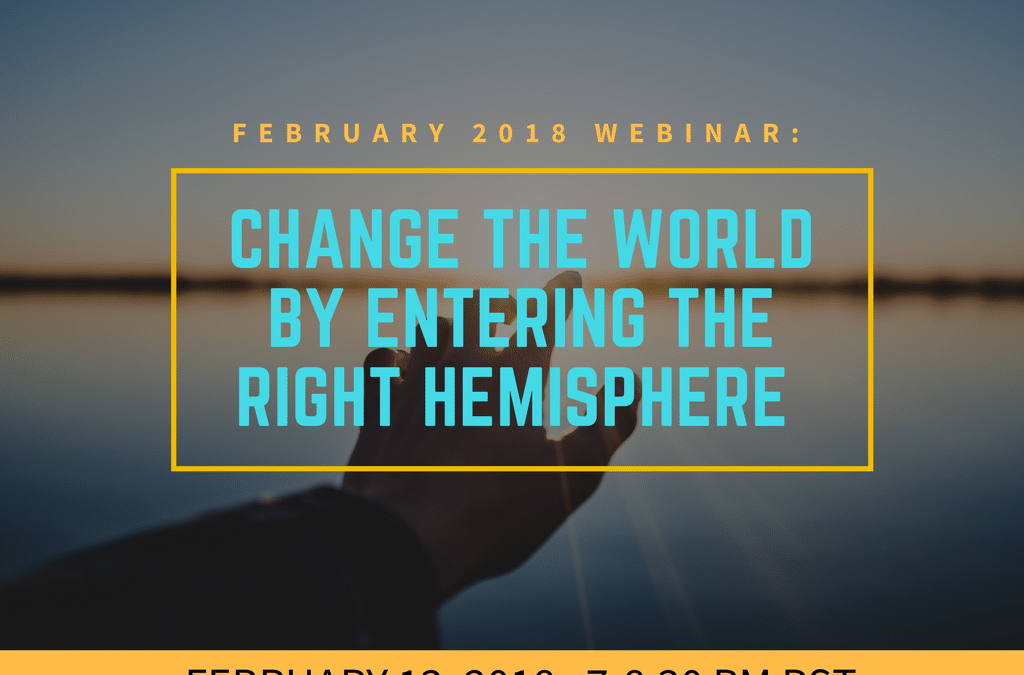 Change the World by Entering the Right Hemisphere, Home of Empathy