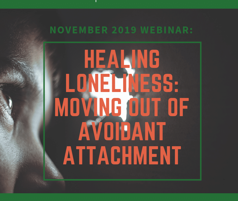Healing Loneliness: Moving out of Avoidant Attachment