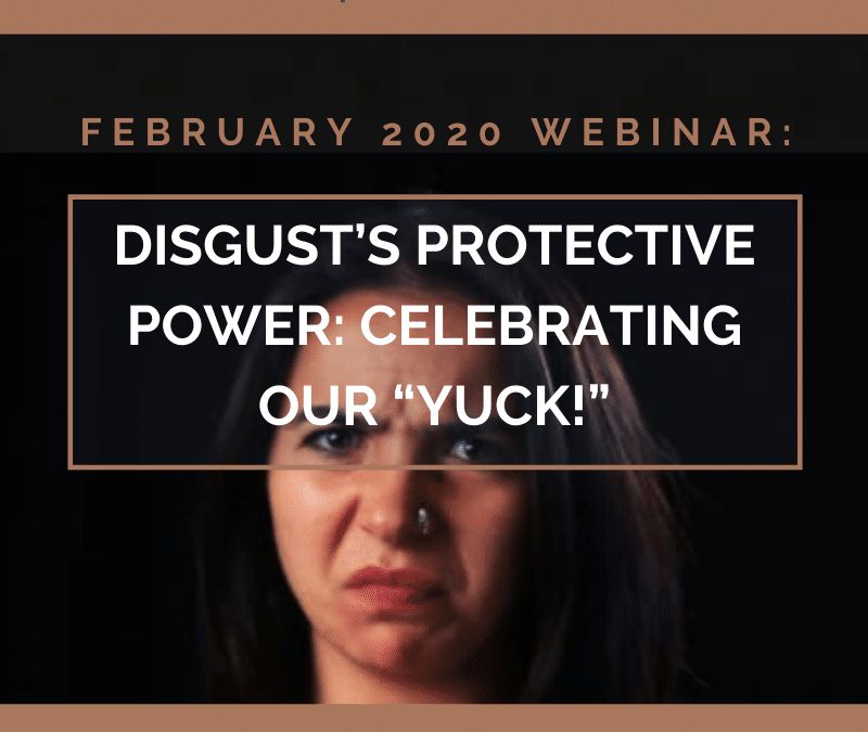 """Disgust's Protective Power: Celebrating our """"Yuck!"""" – February 11, 2020"""