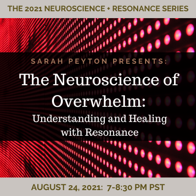 The Neuroscience of Overwhelm: Understanding and Healing with Resonance