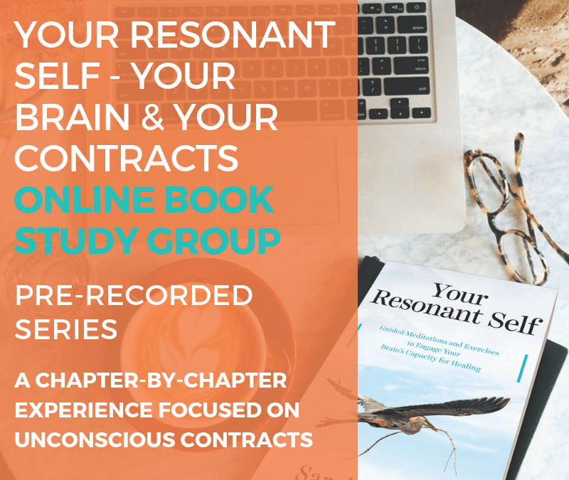 YOUR RESONANT SELF: YOUR BRAIN YOUR CONTRACTS – Book Study Group with Sarah Peyton