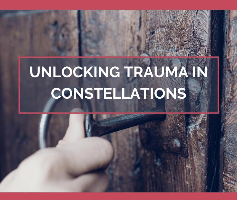 Unlocking Trauma in Constellations