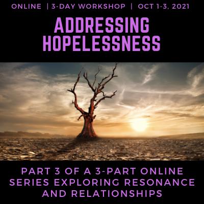 Juicy Relational Skills for Intimacy Part 3: Addressing Hopelessness 2021
