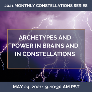Archetypes and Power in Brains and in Constellations – May 24, 2021