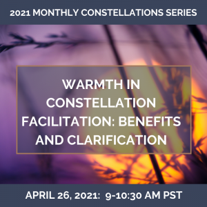 Warmth in Constellation Facilitation: Benefits and Clarifications – April 26, 2021