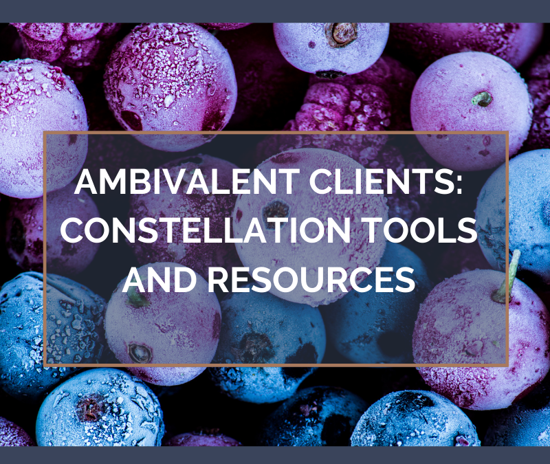 Ambivalent Clients: Constellation Tools and Resources – August 23, 2021
