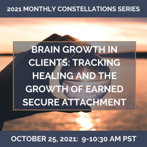 Brain Growth in Clients: Tracking Healing and the Growth of Earned Secure Attachment – October 25, 2021