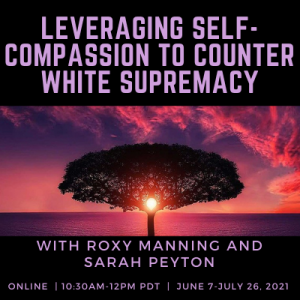 Leveraging Self-Compassion to Counter White Supremacy with Roxy Manning and Sarah Peyton