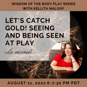 Let's Catch Gold! Seeing and Being Seen at Play with Movement – with Kellita Maloof