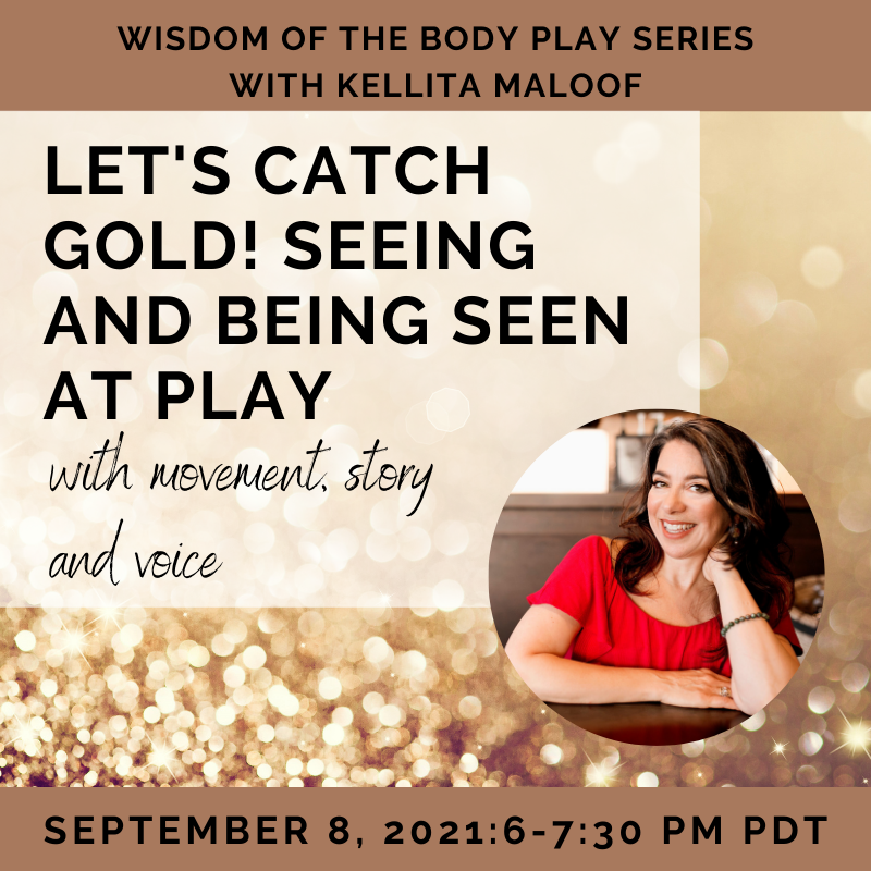 Let's Catch Gold! Seeing and Being Seen at Play with Movement, Story, and Voice – with Kellita Maloof
