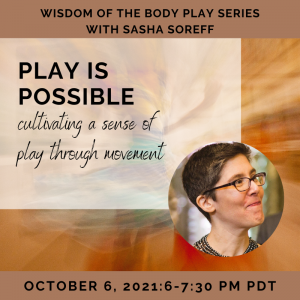 Play is Possible: Cultivating a Sense of Play Through Movement with Sasha Soreff