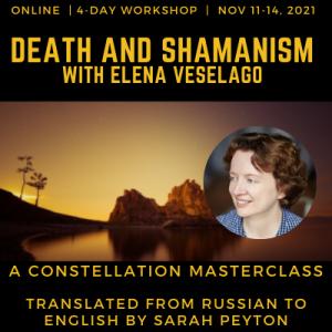 Death and Shamanism with Master Constellator Elena Veselago
