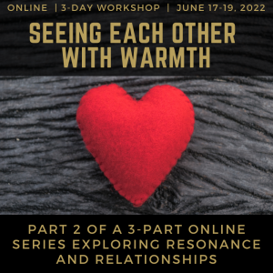 Juicy Relational Skills for Intimacy Part 2: The Relationship Between Seeing and Warmth